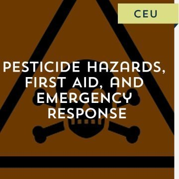 Pesticide Hazards, First Aid, and Emergency Response CEU