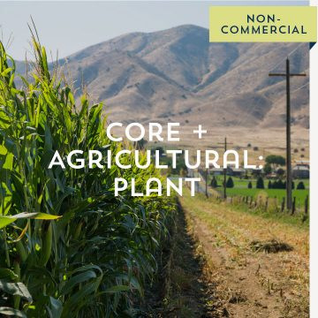 Core + Agricultural: Plant - Non-Commercial