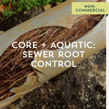 Core + Aquatic: Sewer Root Control - Non-Commercial